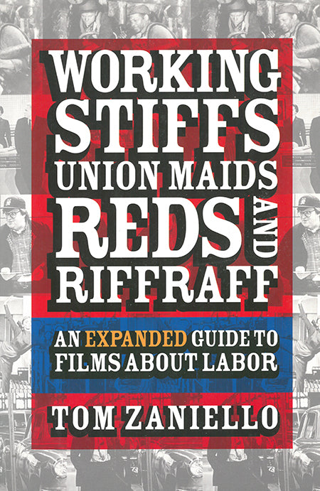 Working Stiffs, Union Maids, Reds, and Riffraff: An Expanded Guide to Films About Labor