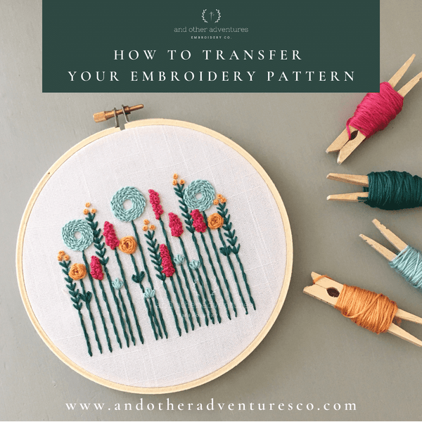 AOA Blog Post - How to Transfer Your Embroidery Pattern | And Other Adventures Embroidery Co