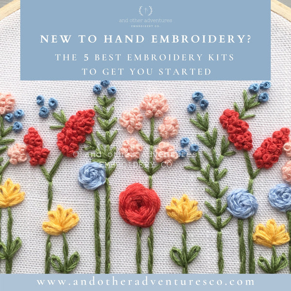 New to Hand Embroidery? The 5 Best Kits to Get You Started