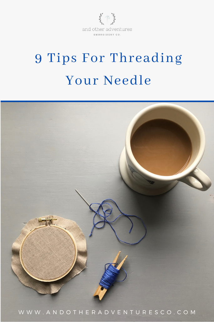 AOA Blog Post - 9 Tips for threading your needle by And Other Adventures Embroidery Co
