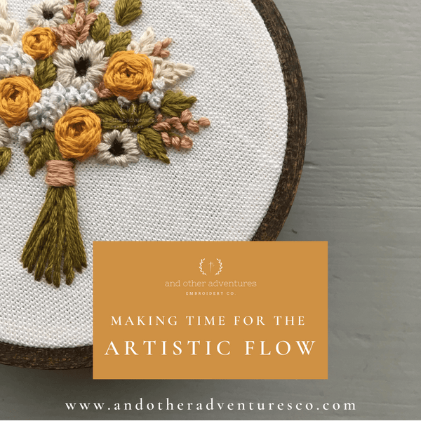 Making Time for the Artistic Flow - And Other Adventures Embroidery Co