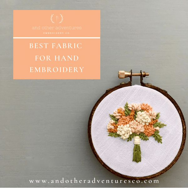 Choosing the best hand embroidery fabric | Blog Post by And Other Adventures Embroidery Co