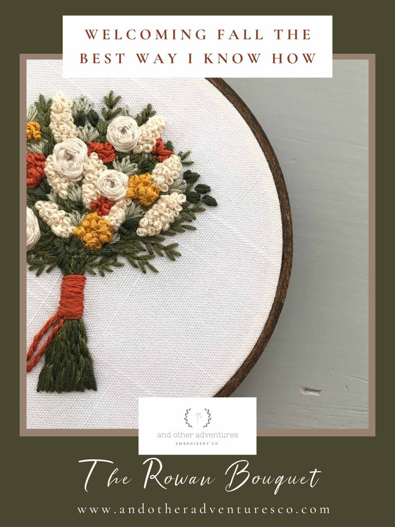 The Rowan Bouquet Hand Embroidery Pattern - Welcoming Fall the best way I know how   And Other Adventures Embroidery Co