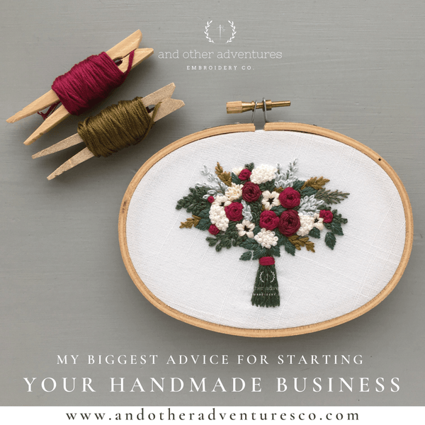 My biggest advice for starting your handmade business | And Other Adventures Embroidery Co