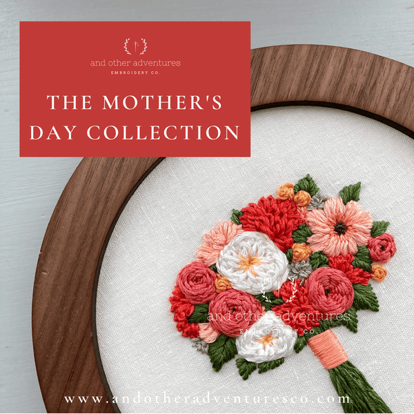 The Mother's Day Collection | And Other Adventures Embroidery Co