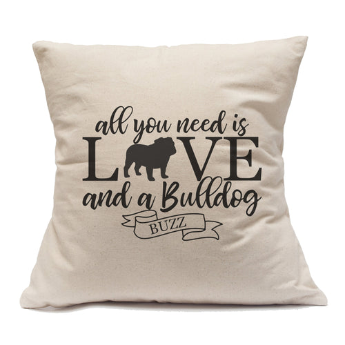 All You Need Is Love And A Bulldog - Pillow