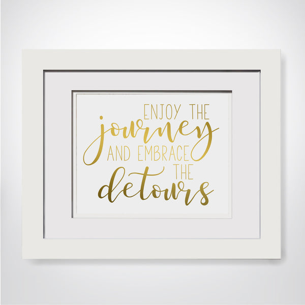 Enjoy The Journey And Embrace The Detours