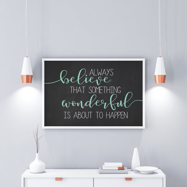 Always Believe That Something Wonderful Is About To Happen|Poster Print|Nursery Poster|Extra Large Wall Art|Baby Girl Nursery|Mint Nursery