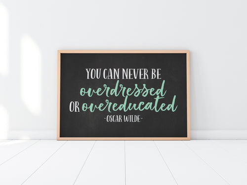 You Can Never Be Overdressed Or Overeducated|Oscar Wilde Quote|Motivational Gift For Her|Girls Quotes|College Student Gift|Graduation Gifts