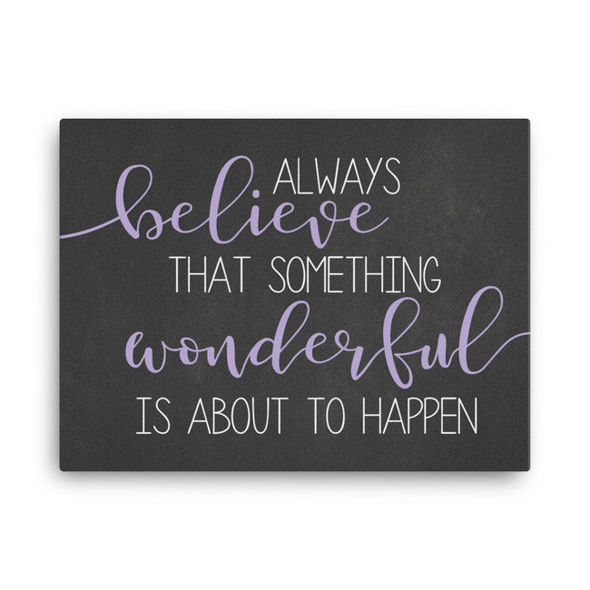 Always Believe Something Wonderful Is About To Happen|Nursery Canvas Print|Lavender Nursery|30th Birthday Gift