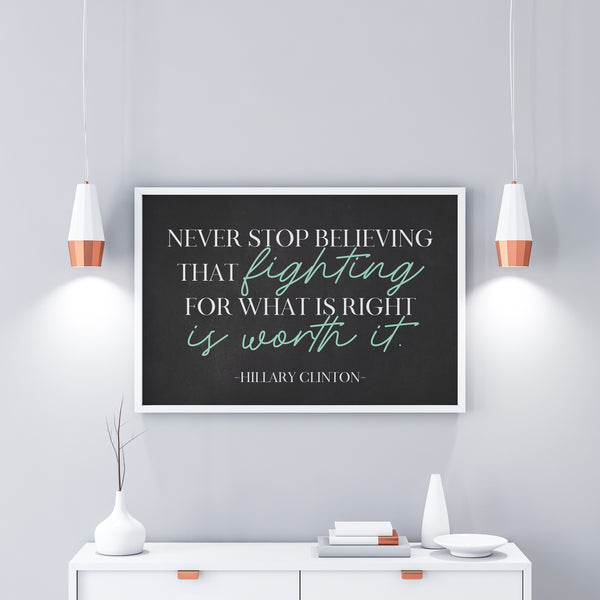 Hillary Clinton Quote|Hillary Quotes|Hillary Clinton Gift|Never Stop Believing|Trending Now|College Student Gift|Nasty Woman|Hilary Clinton