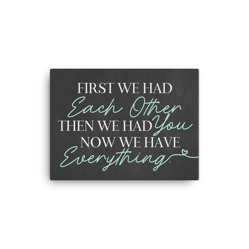 First We Had Each Other Then We Had You Now We Have Everything|Canvas Print|Godchild Gift|Nursery Print|Mothers Day Gift For Mom