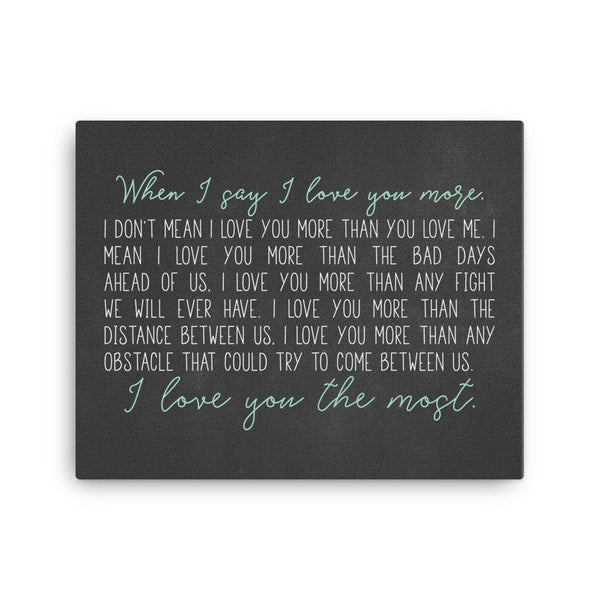 When I Say I Love You More|Canvas Gift|I Love You The Most|Literary Wall Decor|Wedding Rehearsal Dinner Decorations|Engagement Gift For Wife