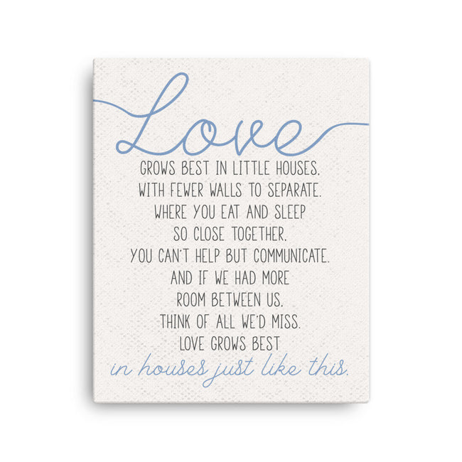Love Grows Best In Little Houses Just Like This Canvas\Housewarming Gift\Little House Quotes\Foyer Decor\First Home Gift\Homeowners Gift