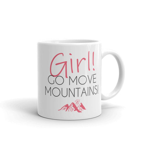 Girl! Go Move Mountains Mug/Girl Graduation Gift/Gift For Boss/Girlboss Gift/High School Gift For Her/Daughter Graduation/Niece Graduation