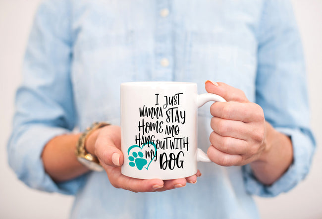 I Just Wanna Stay Home And Hang Out With My Dog Mug/Dog Lover Gift/Dog Mom Gift/Dog Quote/Dog Mama/Dog Dad/Funny Pet Gift/Dog Owner Gift
