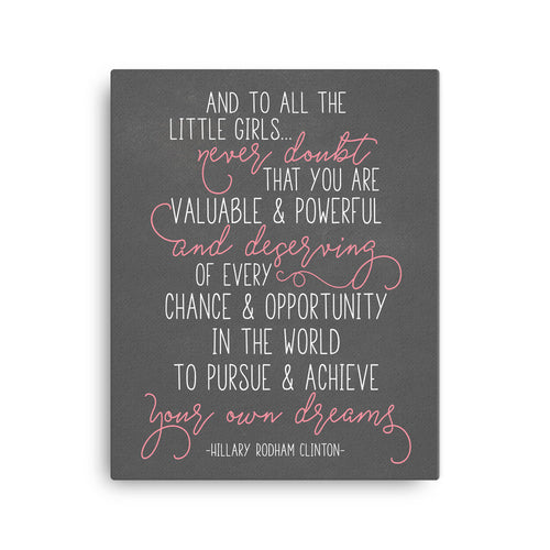 And To All The Little Girls Canvas/HRC Quote/Feminist Wall Art/Feminist Poster/Baby Girl Nursery/Never Doubt That You Are Valuable/Quote