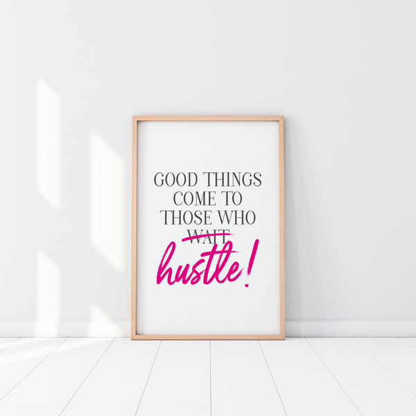 Good Things Come To Those Who Hustle Printable