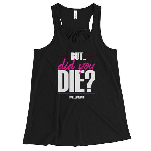 But Did You Die? Women's Flowy Racerback Tank