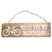 Miles Are My Meditation Mountain / Road Biking Sign