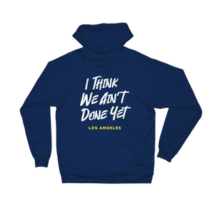 I THINK WE AIN'T DONE YET - American Apparel Unisex California Fleece Pullover Hoodie