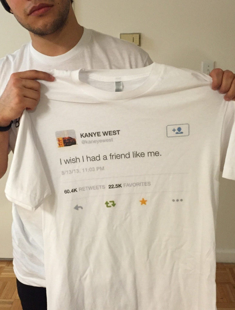 """Kanye West: I Wish I Had A Friend Like Me"" T-shirt - Mermaid Freak"