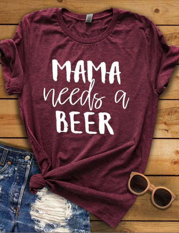 Wine Red Mama Needs A Beer T-Shirt
