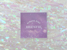 ALWAYS STAY GRATEFUL STICKER