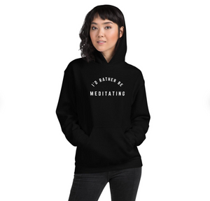 I'd Rather Be Meditating - Hoodie