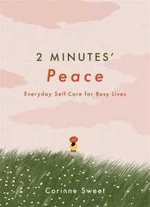 2 Minutes' Peace : Everyday Self-Care for Busy Lives (Book by Corinne Sweet) - Spiffy