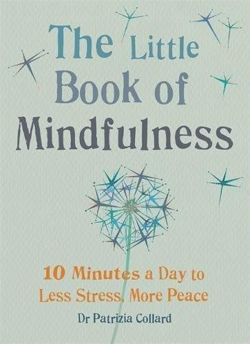 The Little Book of Mindfulness : 10 minutes a day to less stress, more peace (Book by Dr Patrizia Collard) - Books - Spiffy