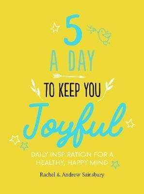 5 a Day to Keep You Joyful: Daily inspiration for a healthy, happy mind (Book by Rachel & Andrew Sainsbury) - Books - Spiffy