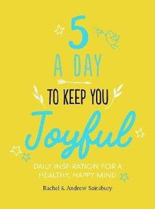 5 a Day to Keep You Joyful (Book by Rachel & Andrew Sainsbury) - Spiffy