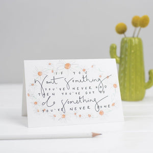 """If You Want Something You've Never Had"" Daisy Chain Watercolour Hand Lettering Card - Cards - Encouragement - Spiffy"