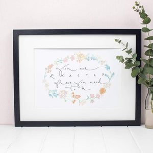 'You Are Exactly Where You Need To Be' Floral Watercolour A4 Hand Lettering Print - Spiffy