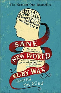 Sane New World : Taming the Mind (Book by Ruby Wax) - Books - Spiffy