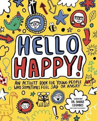 Hello Happy! A mindful activity book for young people who sometimes feel sad or angry (Book by Stephanie Clarkson) - Books - Spiffy