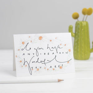"""Do You Have Any Idea How Wonderful You Are"" Daisy Chain Watercolour Hand Lettering Card - Spiffy"