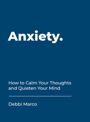Anxiety: How to Calm Your Thoughts and Quieten Your Mind (Book by Debbi Marco) - Books - Spiffy