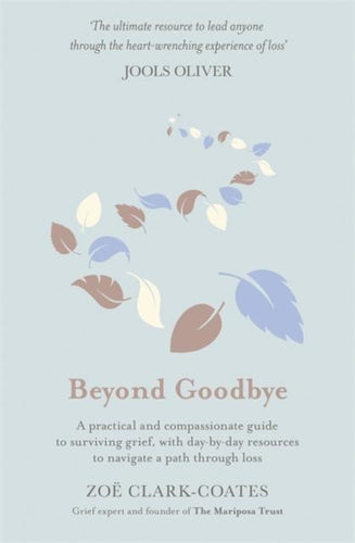 Beyond Goodbye: A practical and compassionate guide to surviving grief (Book by Zoe Clark-Coates) - Books - Spiffy