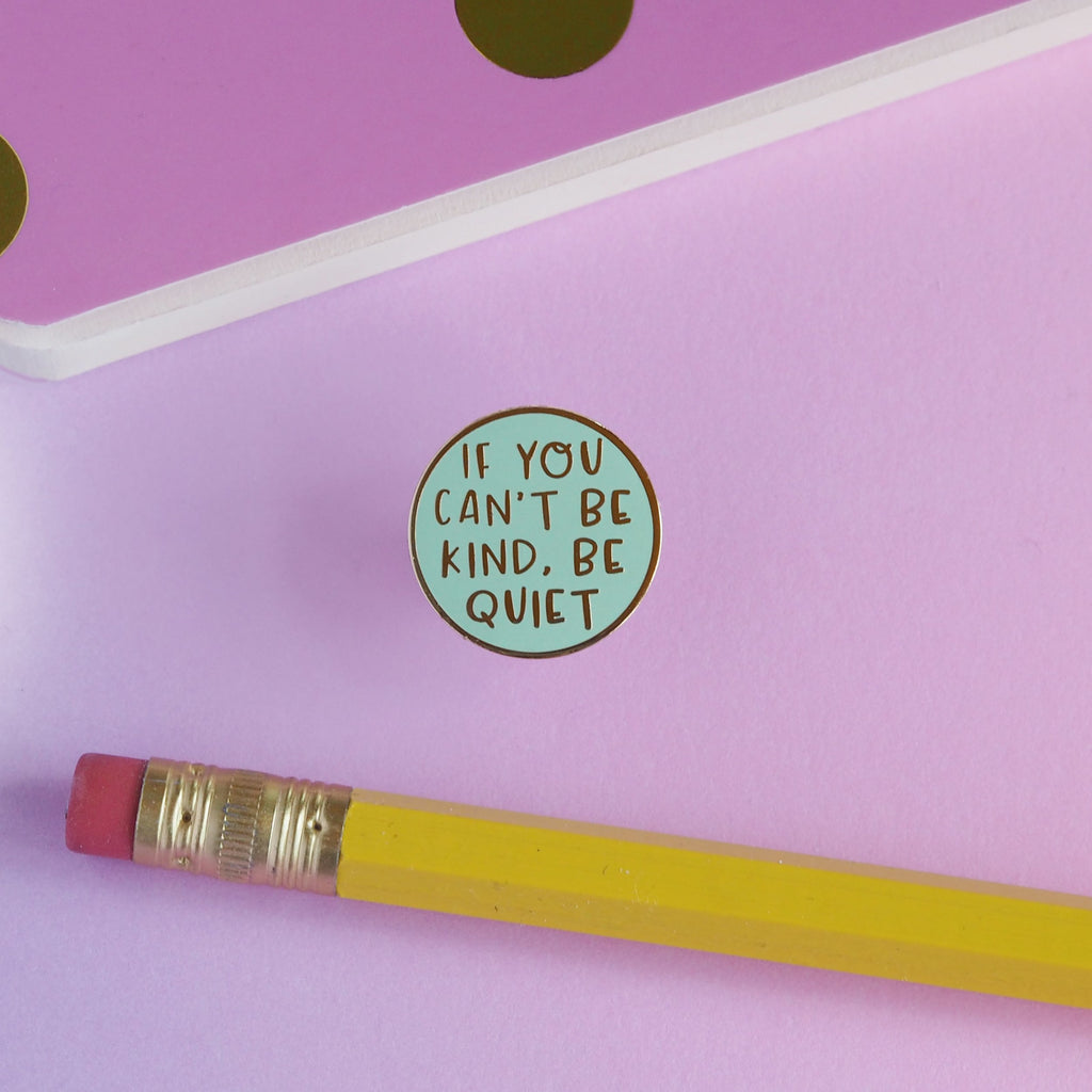 If You Can't Be Kind Be Quiet Enamel Pin - Spiffy