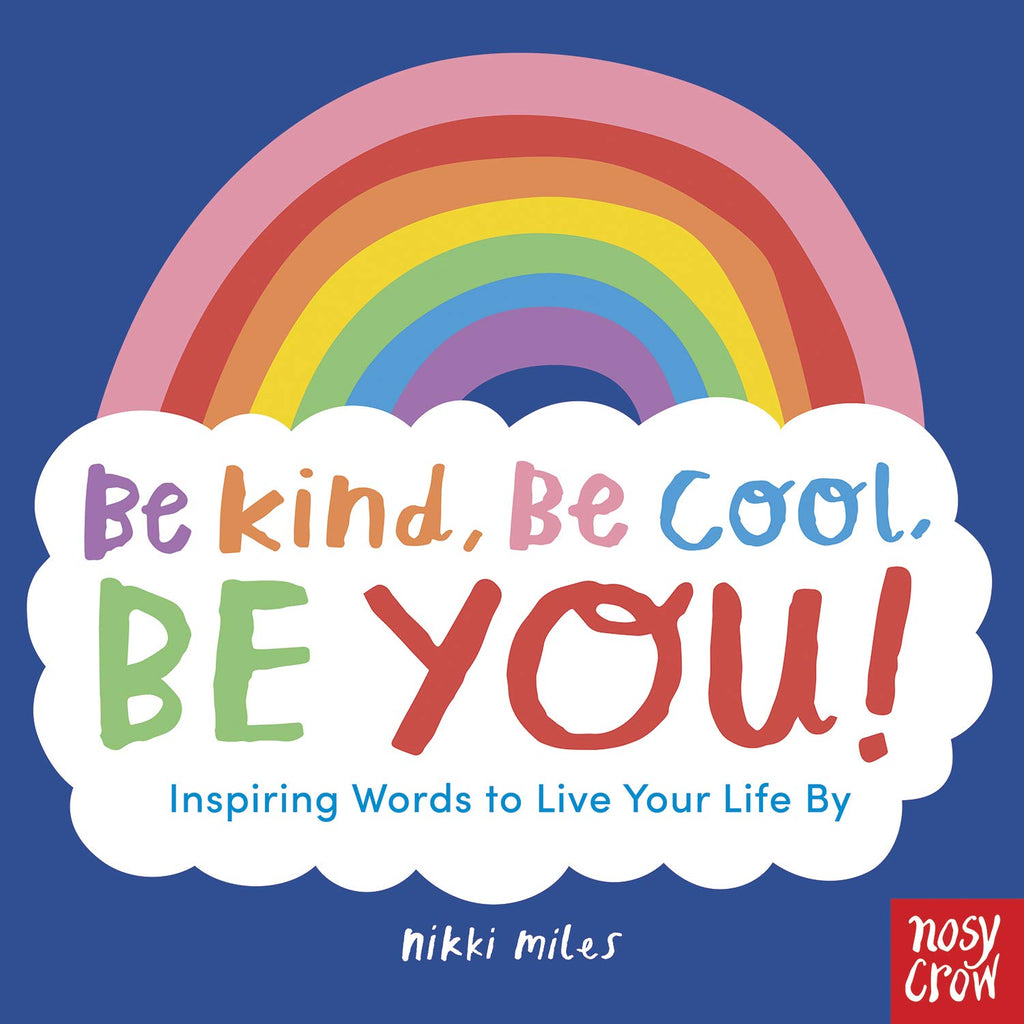 Be Kind, Be Cool, Be You: Inspiring Words to Live Your Life By (Book by Nikki Miles) - Spiffy