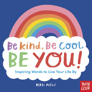 Be Kind, Be Cool, Be You: Inspiring Words to Live Your Life By (Book by Nikki Miles)