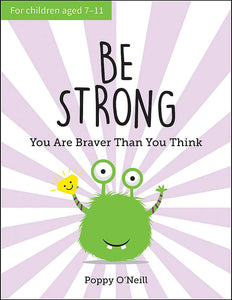 Be Strong: You Are Braver Than You Think: A Child's Guide to Boosting Self-Confidence (Book by Poppy O'Neill)