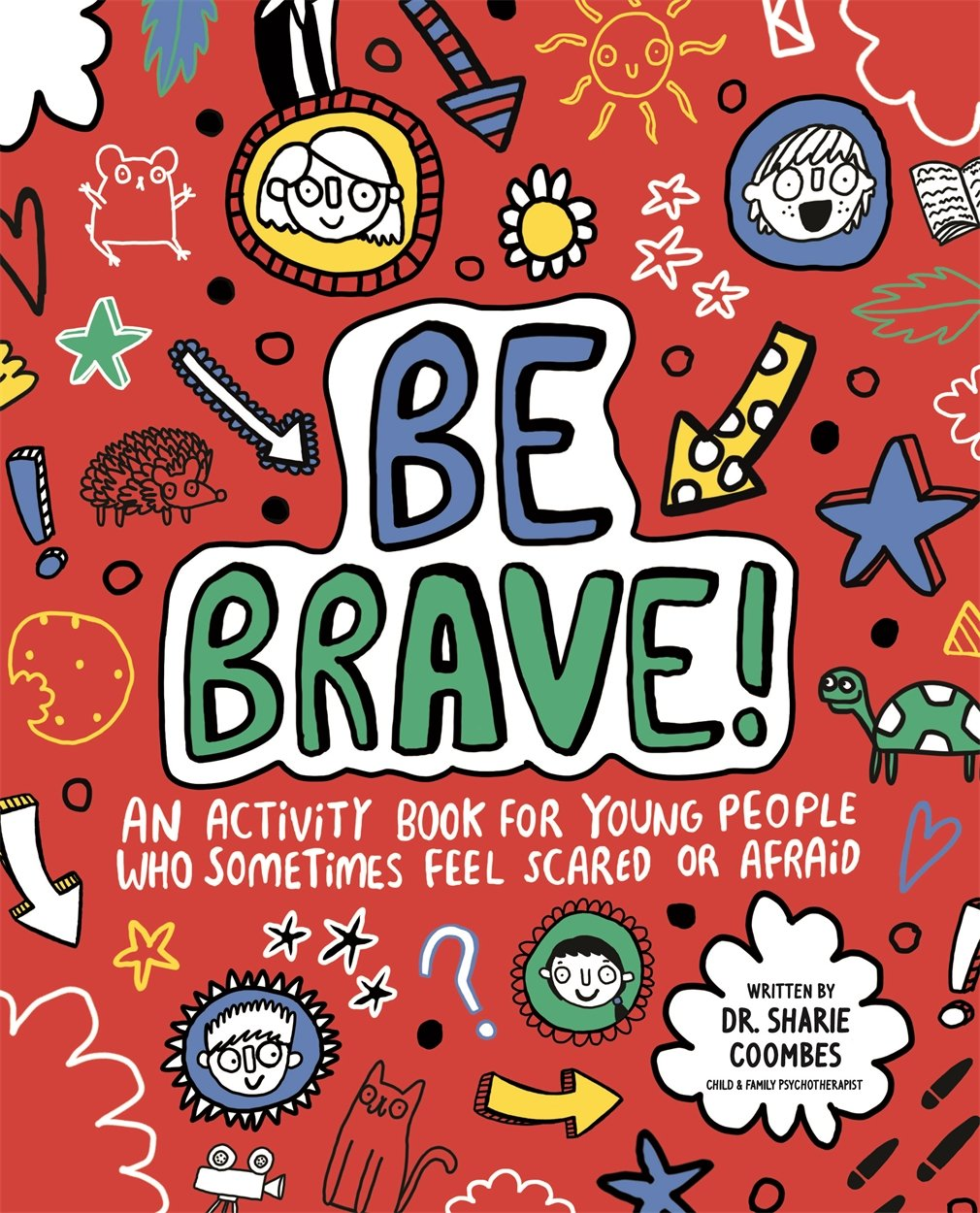 Be Brave! An Activity Book for Young People who Sometimes Feel Scared or Afraid (Book by Dr. Sharie Coombes)