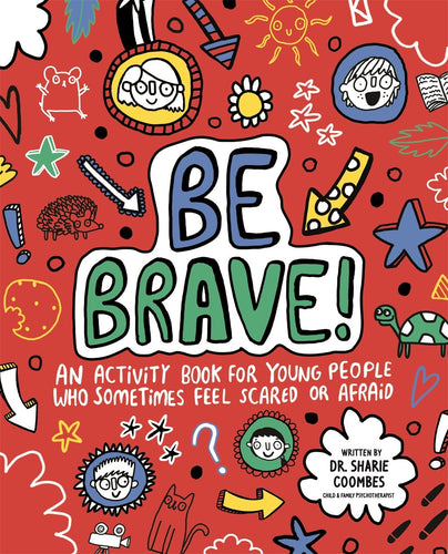 Be Brave! An Activity Book for Young People who Sometimes Feel Scared or Afraid (Book by Dr. Sharie Coombes) - Spiffy