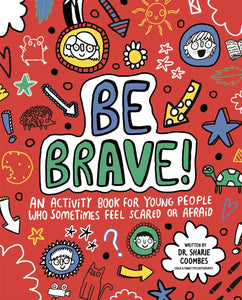 Be Brave! An Activity Book for Young People who Sometimes Feel Scared or Afraid (Book by Dr. Sharie Coombes) - Books for Children age 7-11 - Spiffy