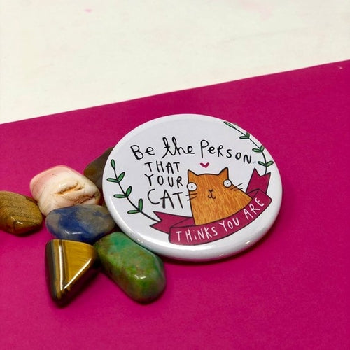 Be The Person Your Cat Thinks You Are Pin Badge by Katie Abey - Pin Badges - Spiffy