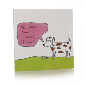 Be Your Own Best Friend Coaster - Happy Coasters - Spiffy