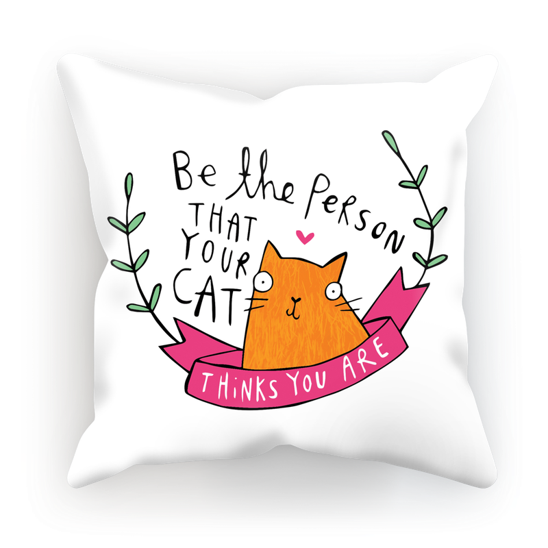 Be The Person Your Cat Thinks You Are Cushion by Katie Abey